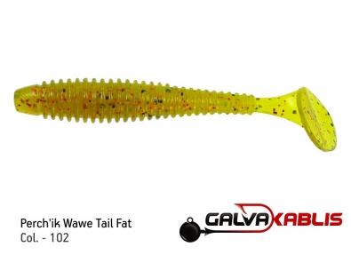 Perchik Wawe Tail Fat 102